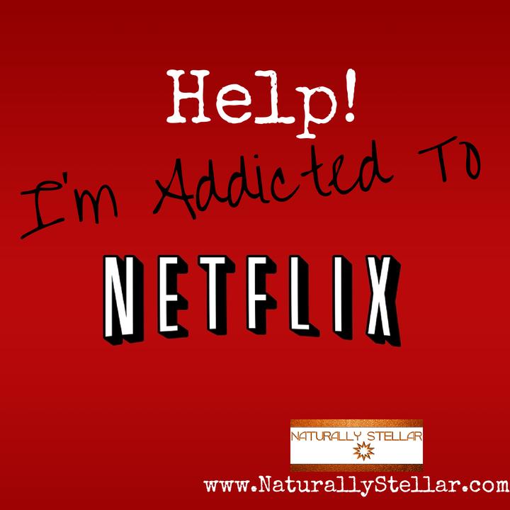 Help! I'm addicted to NetFlix ⋆ Naturally Stellar