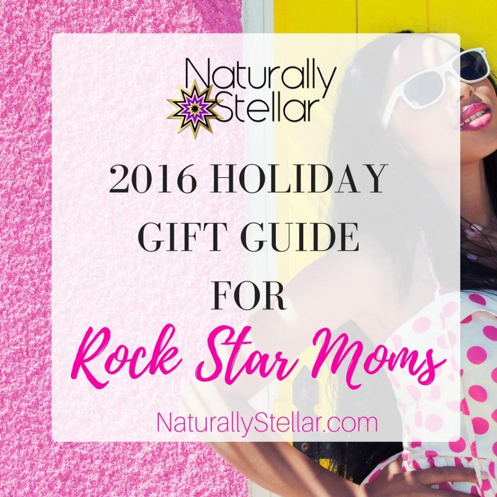 Holiday Gift Guide For Rock Star Moms   Naturally Stellar