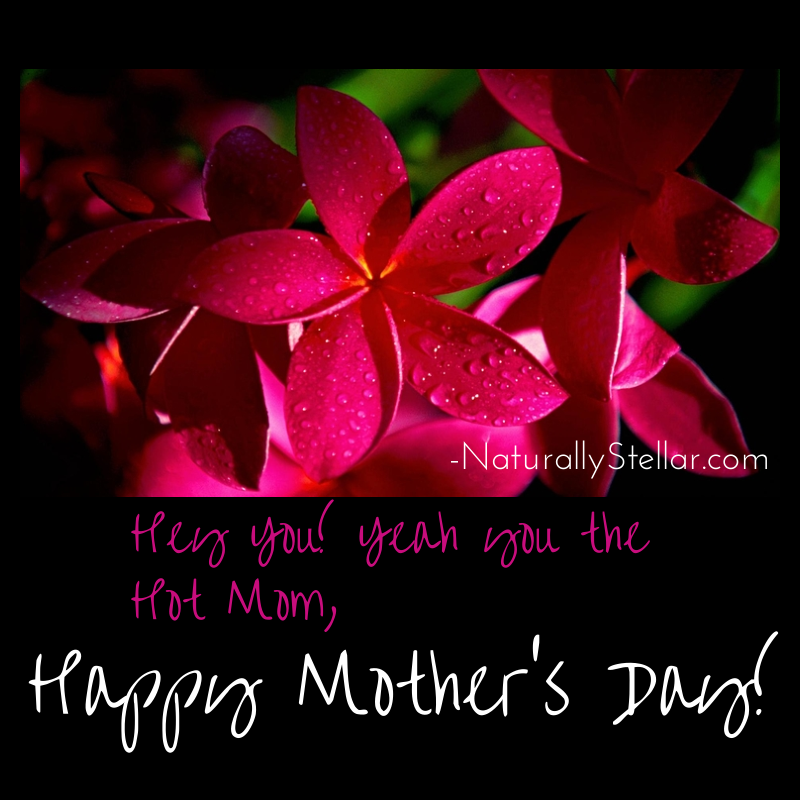 Naturally Stellar, Mother, Mother's Day, Moms, Parents