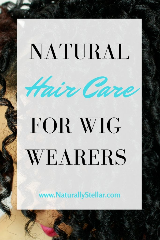 Natural hair care for wig wearers   Naturally Stellar